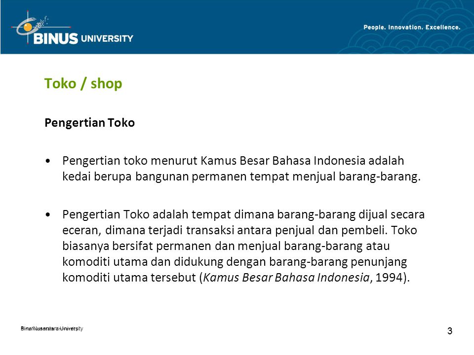 Bina Nusantara University 3 3 Toko / shop Pengertian Toko Pengertian toko menurut Kamus Besar Bahasa Indonesia adalah kedai berupa bangunan permanen t
