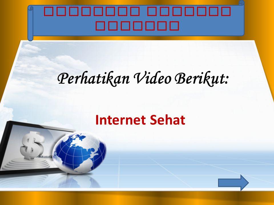 KEGIATAN PEMBUKA BELAJAR Perhatikan Video Berikut: Internet Sehat