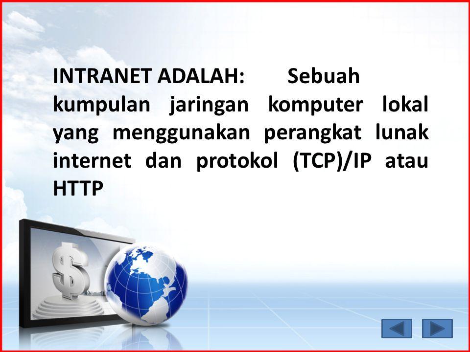 INTRANET ADALAH: Sebuah kumpulan jaringan komputer lokal yang menggunakan perangkat lunak internet dan protokol (TCP)/IP atau HTTP