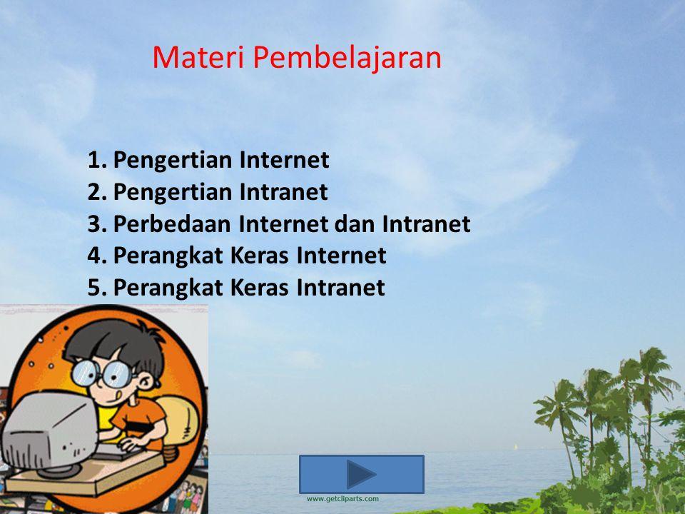 Materi Pembelajaran 1.Pengertian Internet 2.Pengertian Intranet 3.Perbedaan Internet dan Intranet 4.Perangkat Keras Internet 5.Perangkat Keras Intranet
