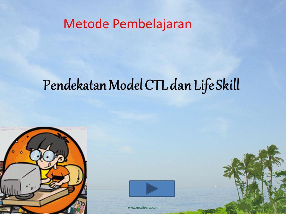 Metode Pembelajaran Pendekatan Model CTL dan Life Skill