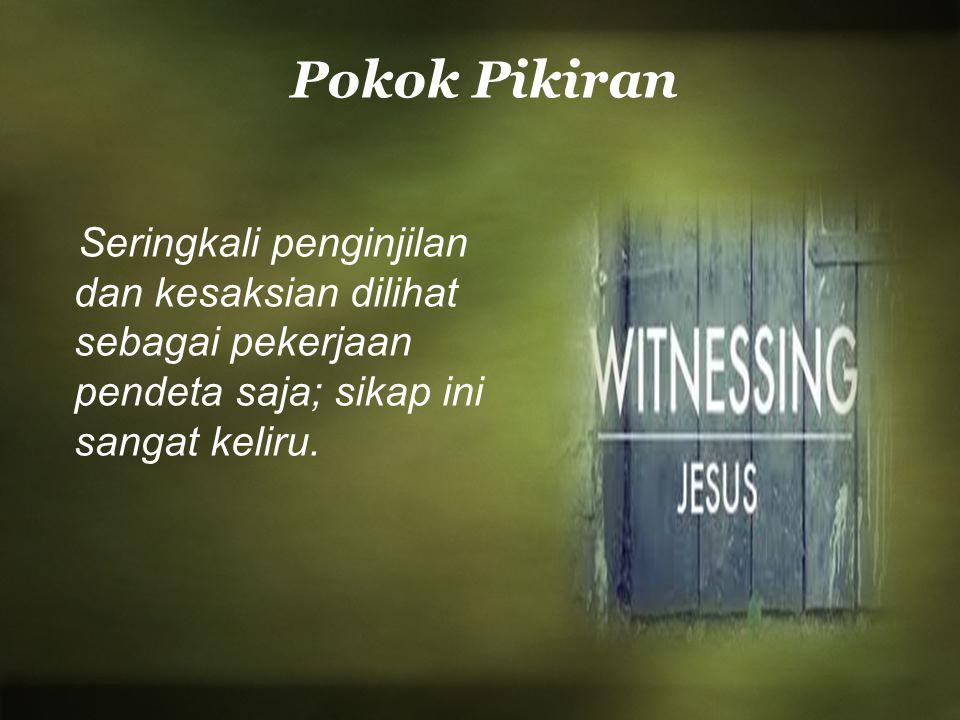 Pokok Pikiran Seringkali penginjilan dan kesaksian dilihat sebagai pekerjaan pendeta saja; sikap ini sangat keliru.