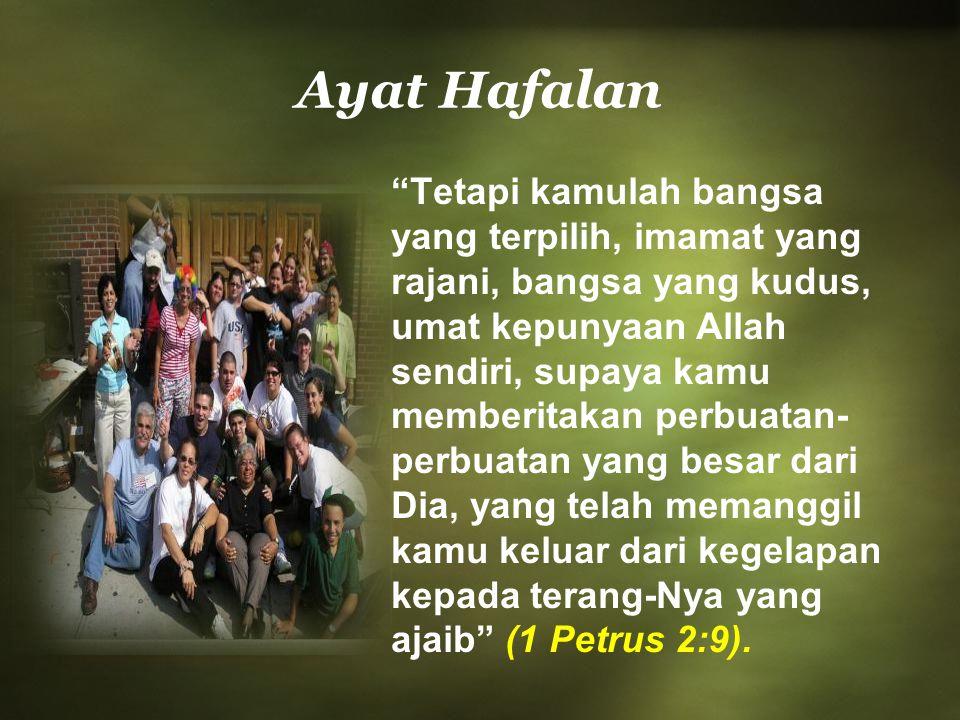 """Ayat Hafalan """"Tetapi kamulah bangsa yang terpilih, imamat yang rajani, bangsa yang kudus, umat kepunyaan Allah sendiri, supaya kamu memberitakan perbu"""