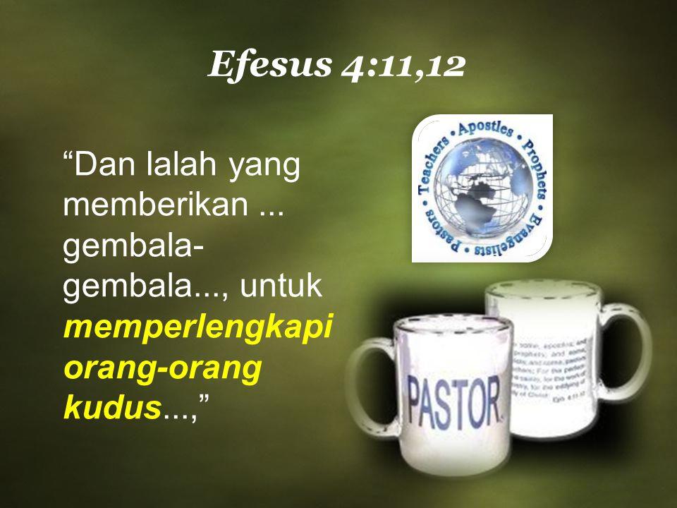 """""""Dan Ialah yang memberikan... gembala- gembala..., untuk memperlengkapi orang-orang kudus...,"""" Efesus 4:11,12"""