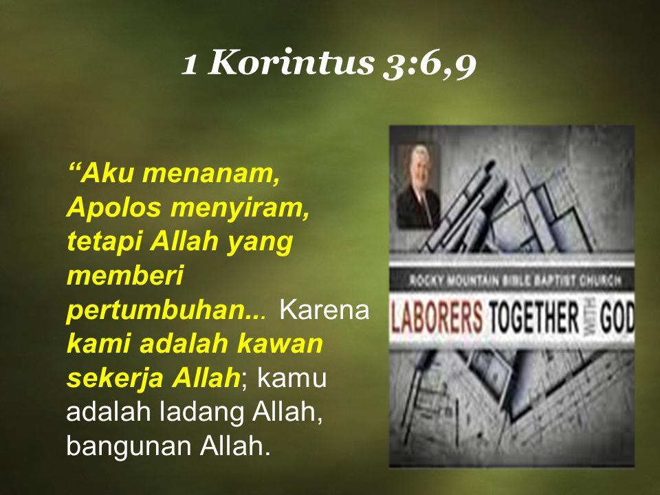"""""""Aku menanam, Apolos menyiram, tetapi Allah yang memberi pertumbuhan... Karena kami adalah kawan sekerja Allah; kamu adalah ladang Allah, bangunan All"""