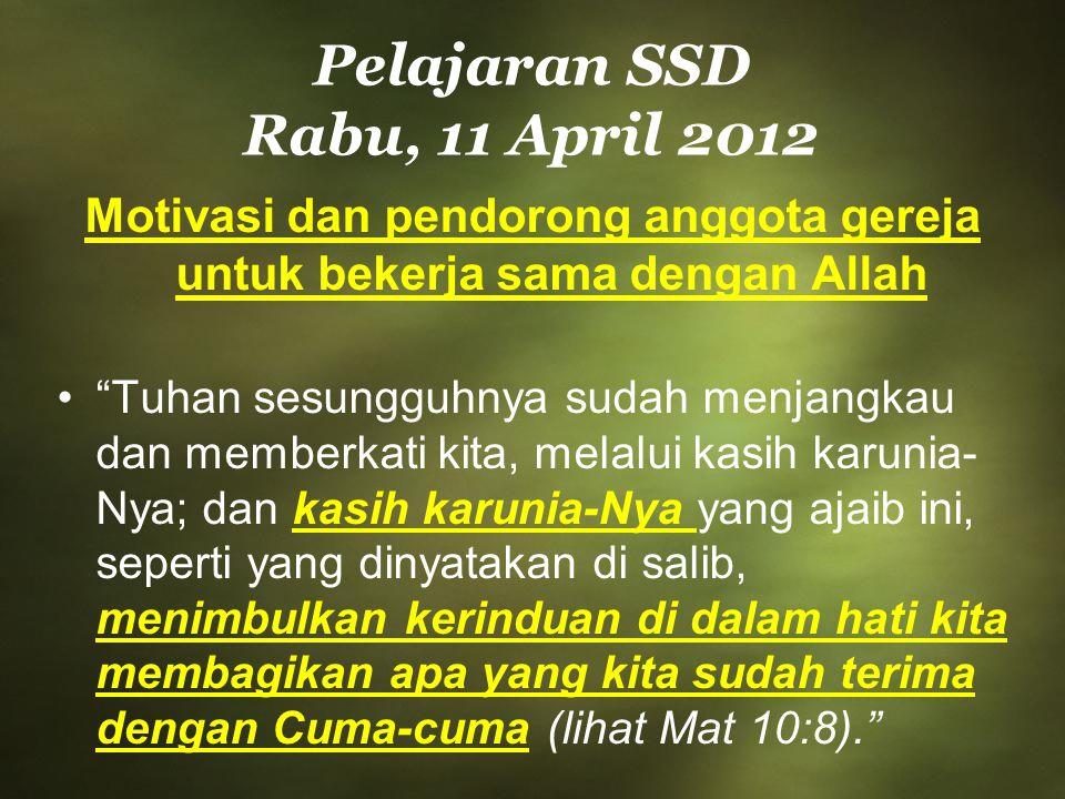 """Pelajaran SSD Rabu, 11 April 2012 Motivasi dan pendorong anggota gereja untuk bekerja sama dengan Allah """"Tuhan sesungguhnya sudah menjangkau dan membe"""