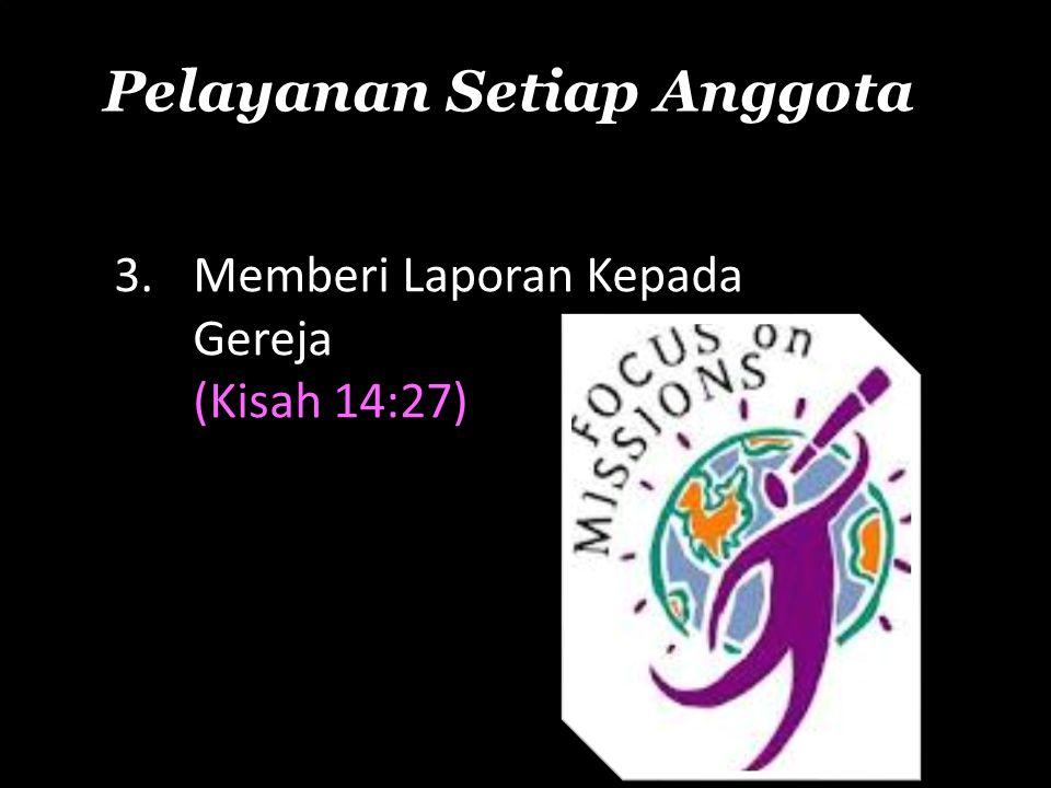 Pelayanan Setiap Anggota 3. Memberi Laporan Kepada Gereja (Kisah 14:27)