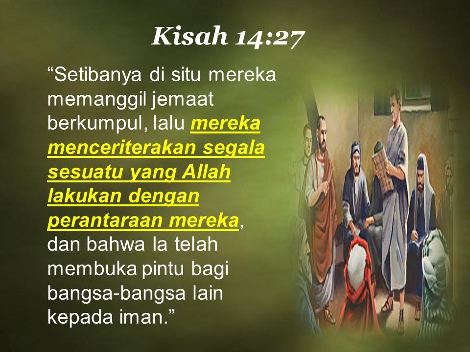 "Kisah 14:27 ""Setibanya di situ mereka memanggil jemaat berkumpul, lalu mereka menceriterakan segala sesuatu yang Allah lakukan dengan perantaraan mere"