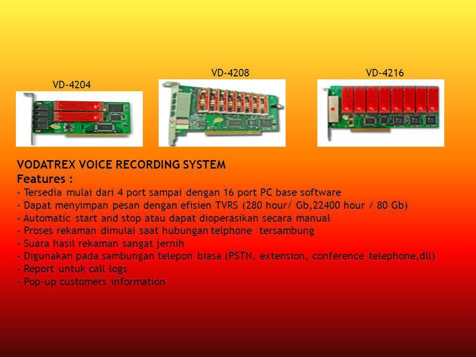VODATREX VOICE RECORDING SYSTEM Features : - Tersedia mulai dari 4 port sampai dengan 16 port PC base software - Dapat menyimpan pesan dengan efisien