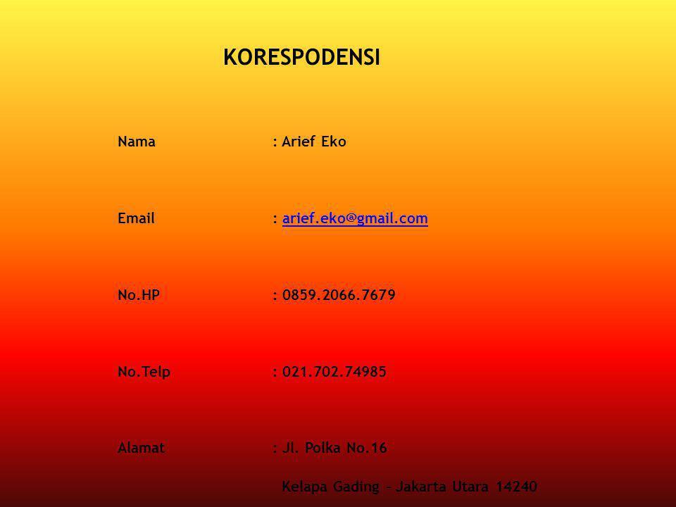 Nama: Arief Eko Email: arief.eko@gmail.comarief.eko@gmail.com No.HP: 0859.2066.7679 No.Telp: 021.702.74985 Alamat: Jl. Polka No.16 Kelapa Gading - Jak