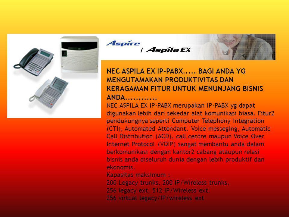 NEC ASPILA EX IP-PABX..... BAGI ANDA YG MENGUTAMAKAN PRODUKTIVITAS DAN KERAGAMAN FITUR UNTUK MENUNJANG BISNIS ANDA............ NEC ASPILA EX IP-PABX m