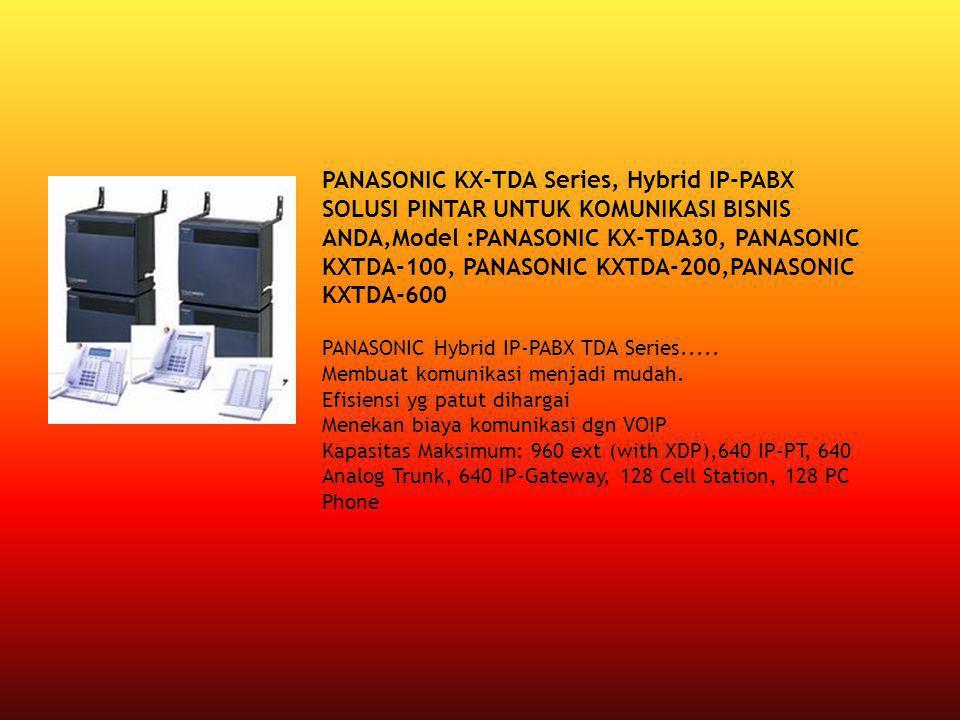 PANASONIC KX-TDA Series, Hybrid IP-PABX SOLUSI PINTAR UNTUK KOMUNIKASI BISNIS ANDA,Model :PANASONIC KX-TDA30, PANASONIC KXTDA-100, PANASONIC KXTDA-200