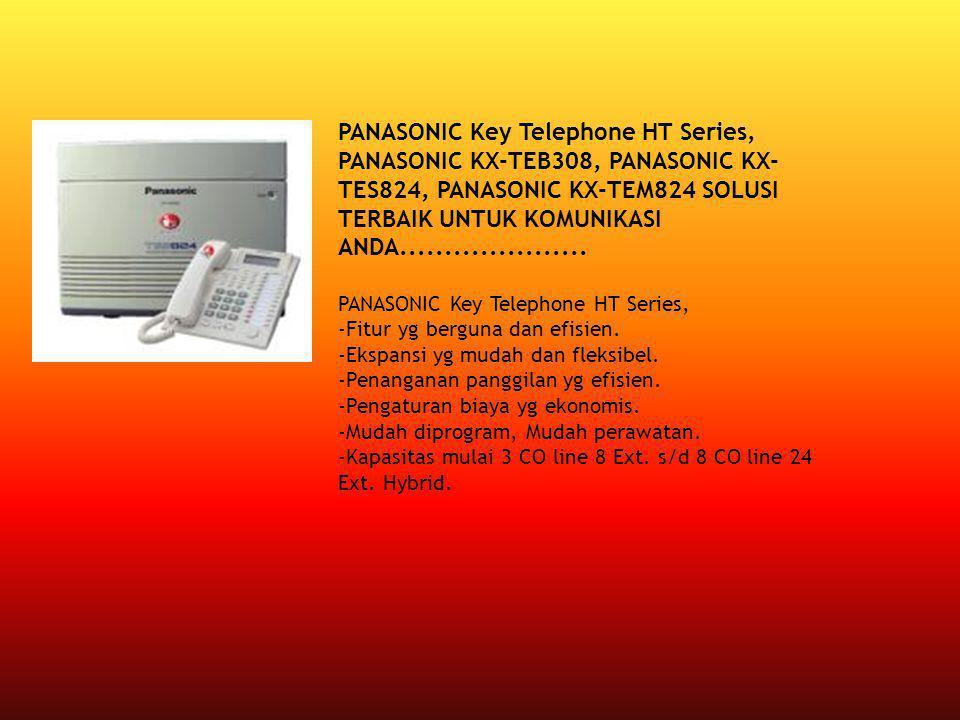 PANASONIC Key Telephone HT Series, PANASONIC KX-TEB308, PANASONIC KX- TES824, PANASONIC KX-TEM824 SOLUSI TERBAIK UNTUK KOMUNIKASI ANDA................