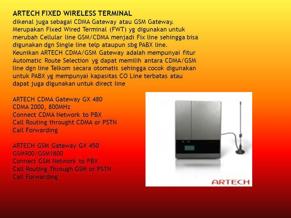 ARTECH FIXED WIRELESS TERMINAL dikenal juga sebagai CDMA Gateway atau GSM Gateway. Merupakan Fixed Wired Terminal (FWT) yg digunakan untuk merubah Cel