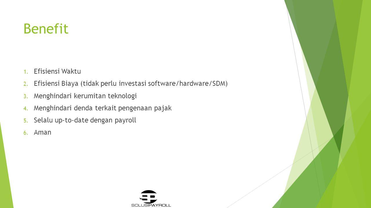 Benefit 1.Efisiensi Waktu 2. Efisiensi Biaya (tidak perlu investasi software/hardware/SDM) 3.