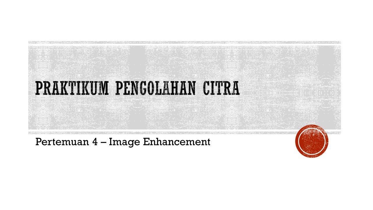 Pertemuan 4 – Image Enhancement