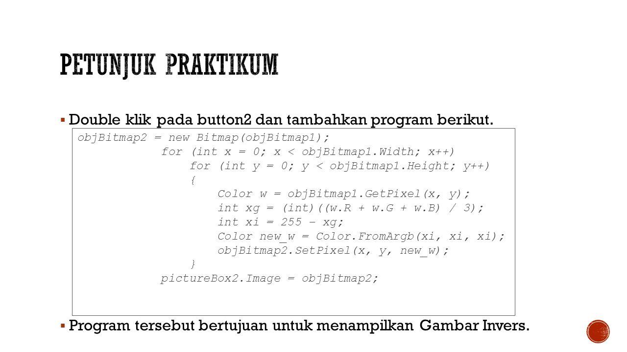  Double klik pada button2 dan tambahkan program berikut.  Program tersebut bertujuan untuk menampilkan Gambar Invers. objBitmap2 = new Bitmap(objBit