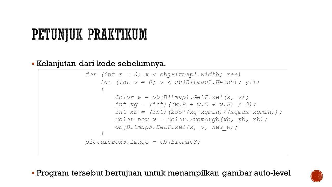  Kelanjutan dari kode sebelumnya.  Program tersebut bertujuan untuk menampilkan gambar auto-level for (int x = 0; x < objBitmap1.Width; x++) for (in