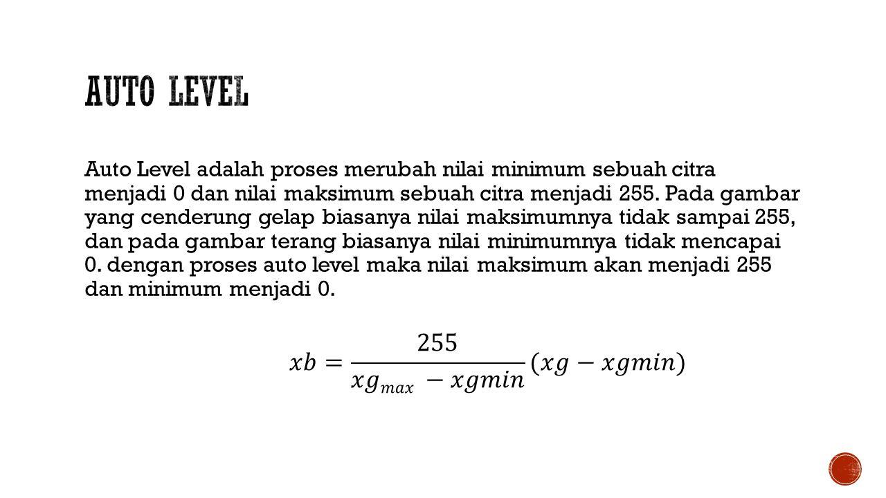 Auto Level adalah proses merubah nilai minimum sebuah citra menjadi 0 dan nilai maksimum sebuah citra menjadi 255. Pada gambar yang cenderung gelap bi