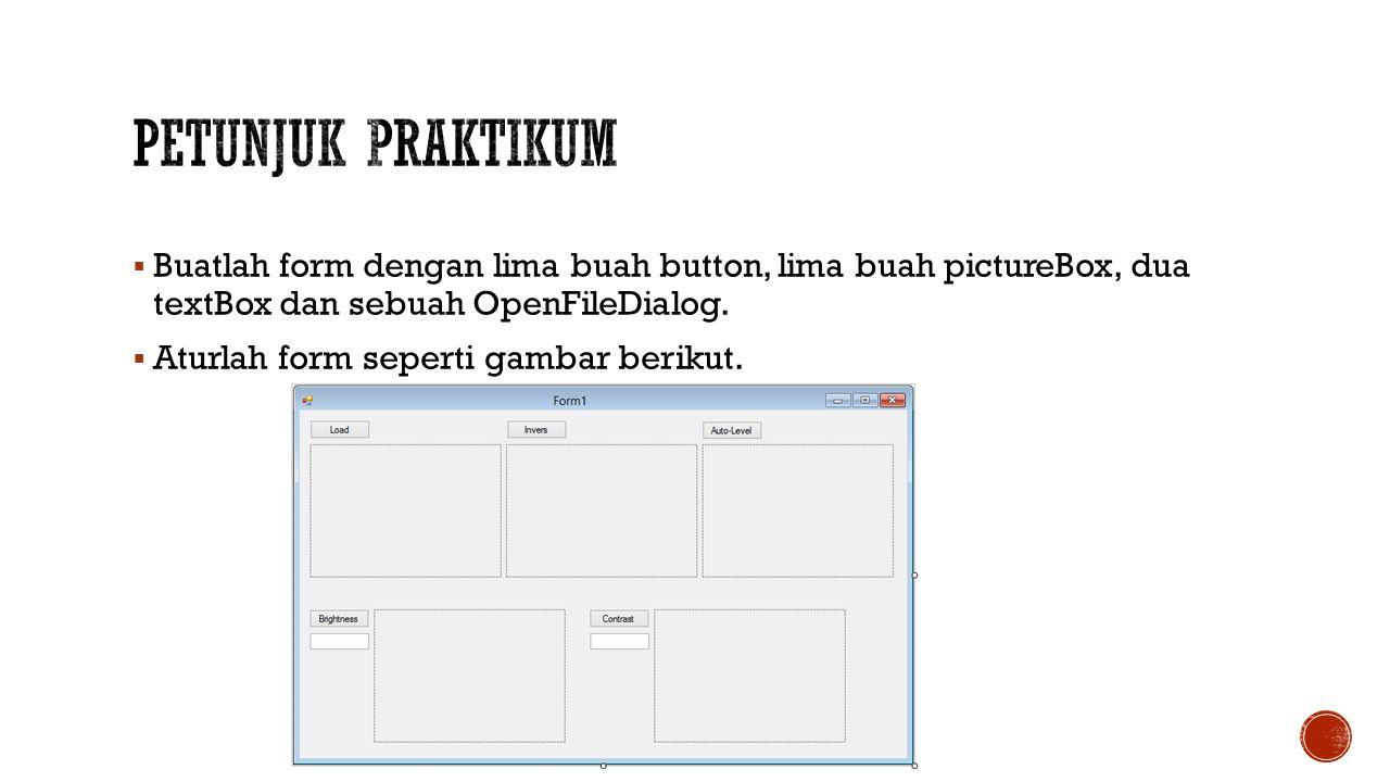  Buatlah form dengan lima buah button, lima buah pictureBox, dua textBox dan sebuah OpenFileDialog.  Aturlah form seperti gambar berikut.