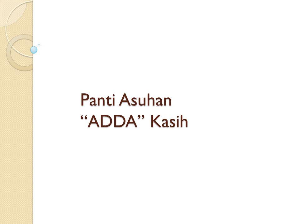 "Panti Asuhan ""ADDA"" Kasih"