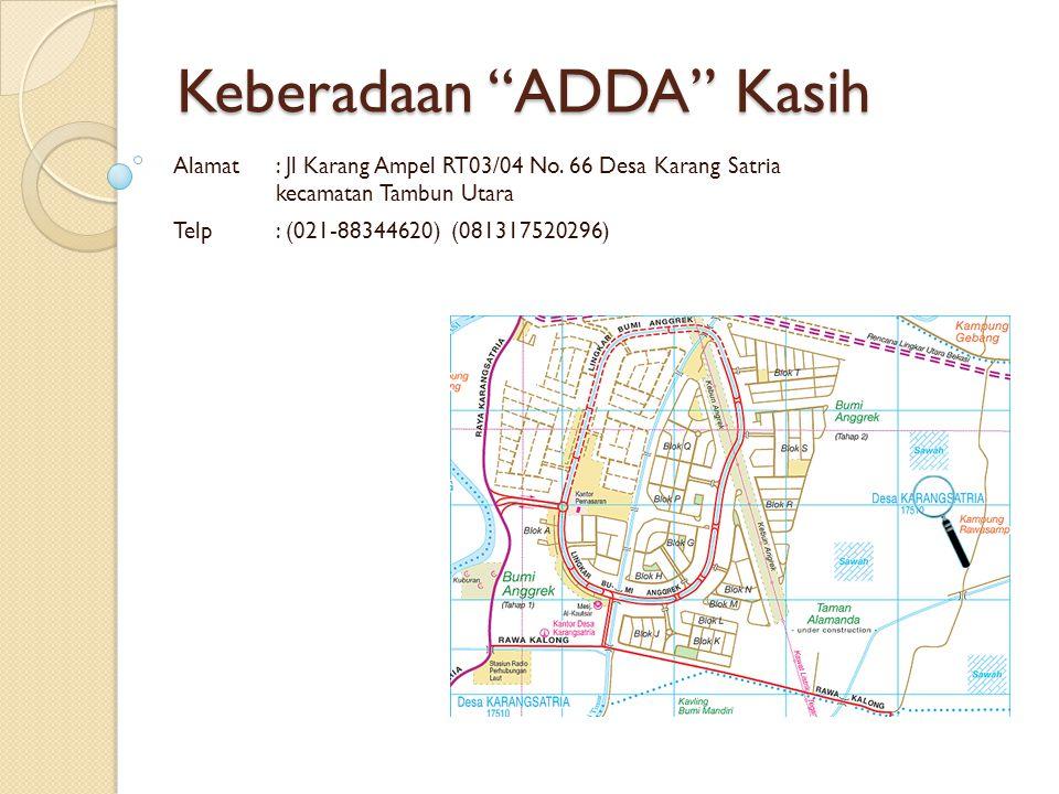 "Keberadaan ""ADDA"" Kasih Alamat: Jl Karang Ampel RT03/04 No. 66 Desa Karang Satria kecamatan Tambun Utara Telp: (021-88344620) (081317520296)"