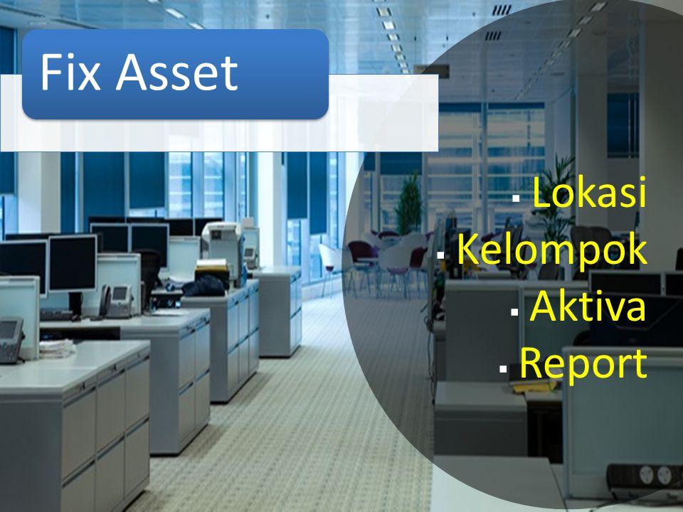 Fix Asset  Lokasi  Kelompok  Aktiva  Report