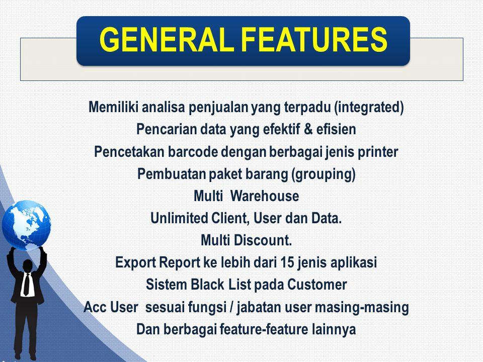 Memiliki analisa penjualan yang terpadu (integrated) Pencarian data yang efektif & efisien Pencetakan barcode dengan berbagai jenis printer Pembuatan paket barang (grouping) Multi Warehouse Unlimited Client, User dan Data.