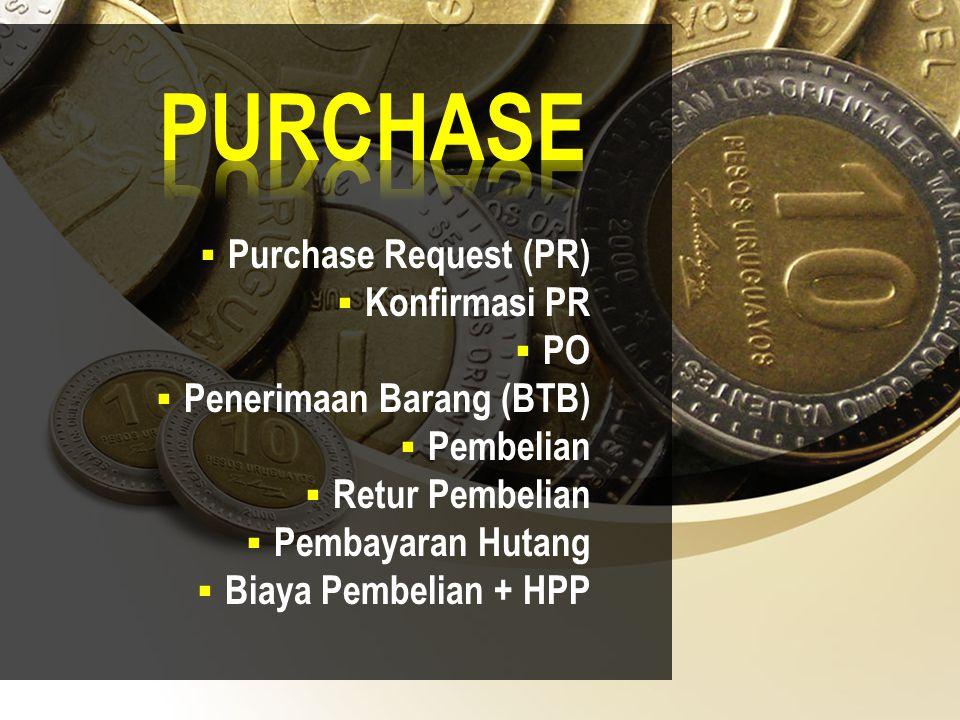 Purchase Request (PR)  Konfirmasi PR  PO  Penerimaan Barang (BTB)  Pembelian  Retur Pembelian  Pembayaran Hutang  Biaya Pembelian + HPP