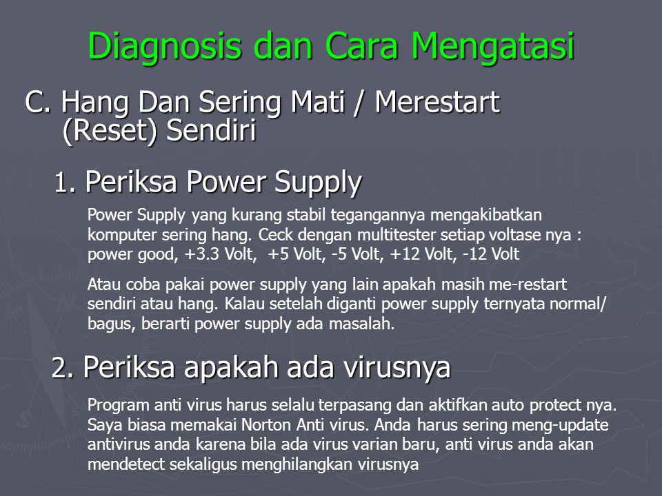 Diagnosis dan Cara Mengatasi C. Hang Dan Sering Mati / Merestart (Reset) Sendiri 1. Periksa Power Supply Power Supply yang kurang stabil tegangannya m
