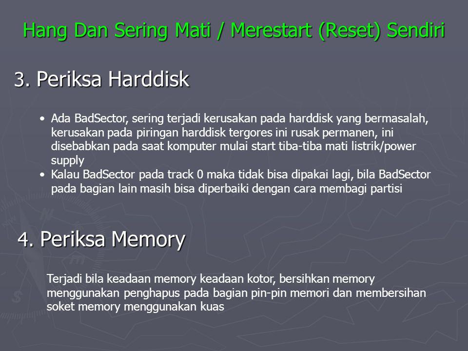 Hang Dan Sering Mati / Merestart (Reset) Sendiri 3. Periksa Harddisk Ada BadSector, sering terjadi kerusakan pada harddisk yang bermasalah, kerusakan
