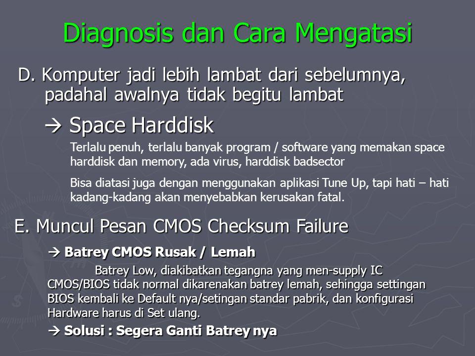Diagnosis dan Cara Mengatasi D. Komputer jadi lebih lambat dari sebelumnya, padahal awalnya tidak begitu lambat  Space Harddisk Terlalu penuh, terlal