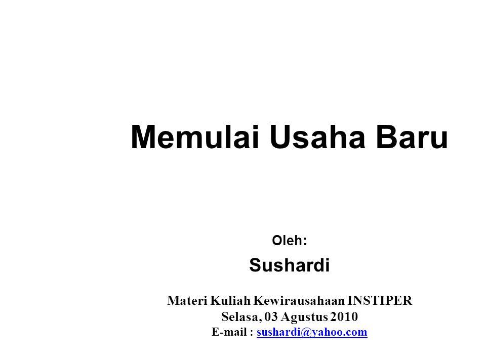 Memulai Usaha Baru Materi Kuliah Kewirausahaan INSTIPER Selasa, 03 Agustus 2010 E-mail : sushardi@yahoo.comsushardi@yahoo.com Oleh: Sushardi