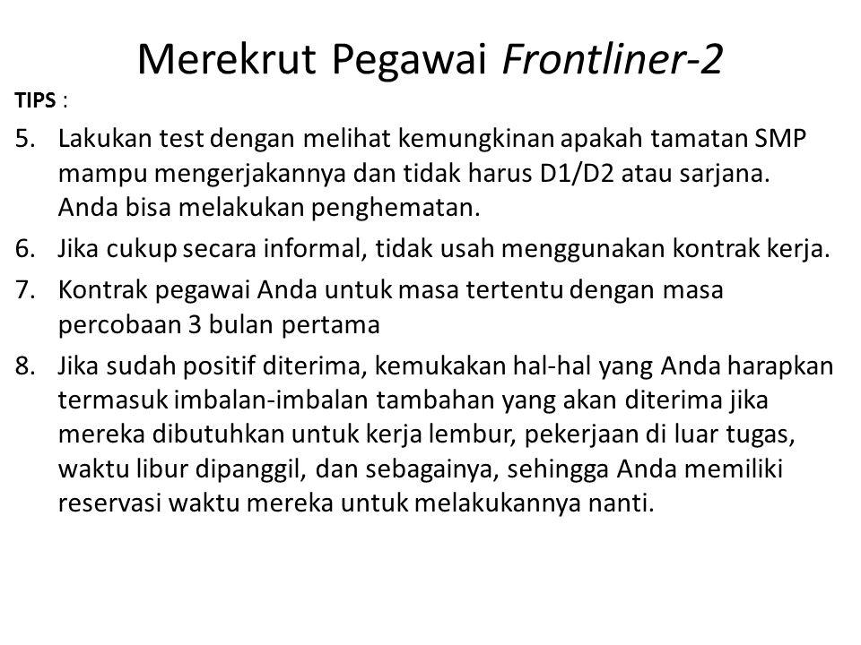 Merekrut Pegawai Frontliner-2 TIPS : 5.Lakukan test dengan melihat kemungkinan apakah tamatan SMP mampu mengerjakannya dan tidak harus D1/D2 atau sarj
