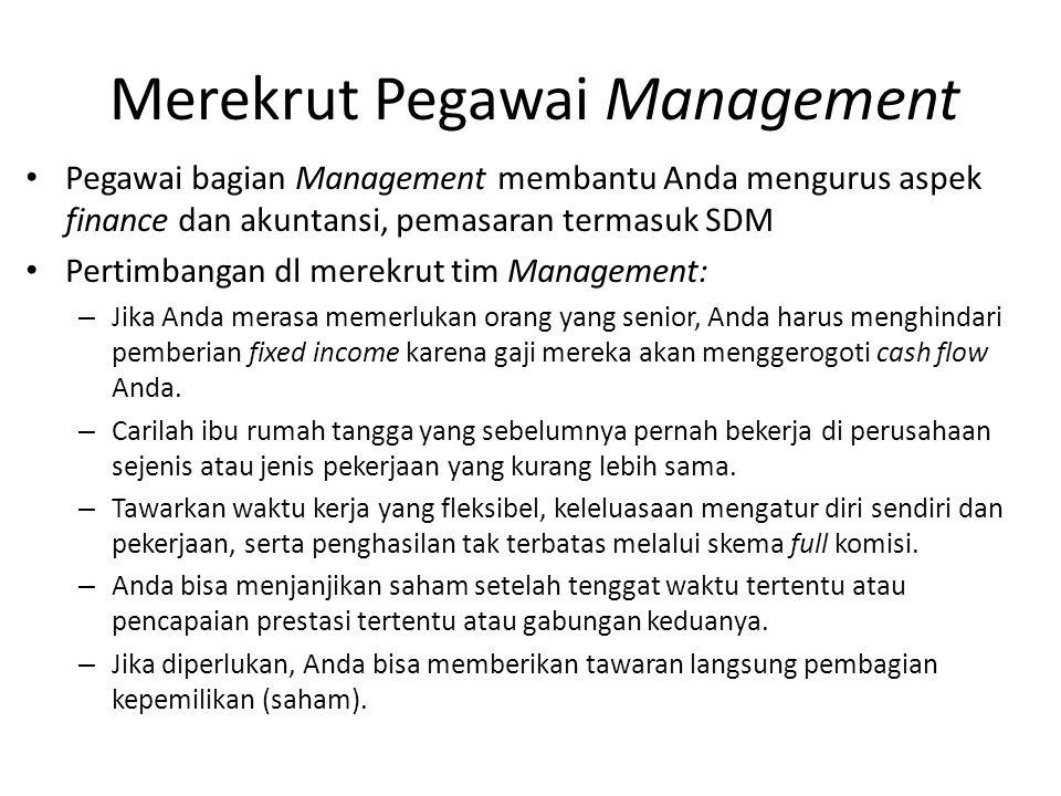 Merekrut Pegawai Management Pegawai bagian Management membantu Anda mengurus aspek finance dan akuntansi, pemasaran termasuk SDM Pertimbangan dl merek