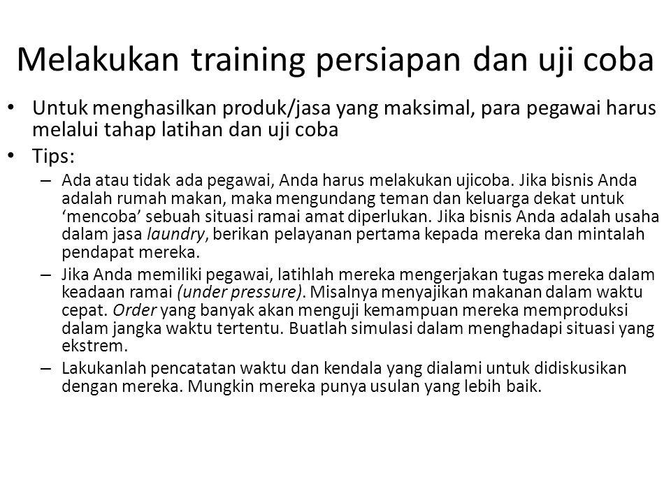 Melakukan training persiapan dan uji coba Untuk menghasilkan produk/jasa yang maksimal, para pegawai harus melalui tahap latihan dan uji coba Tips: –