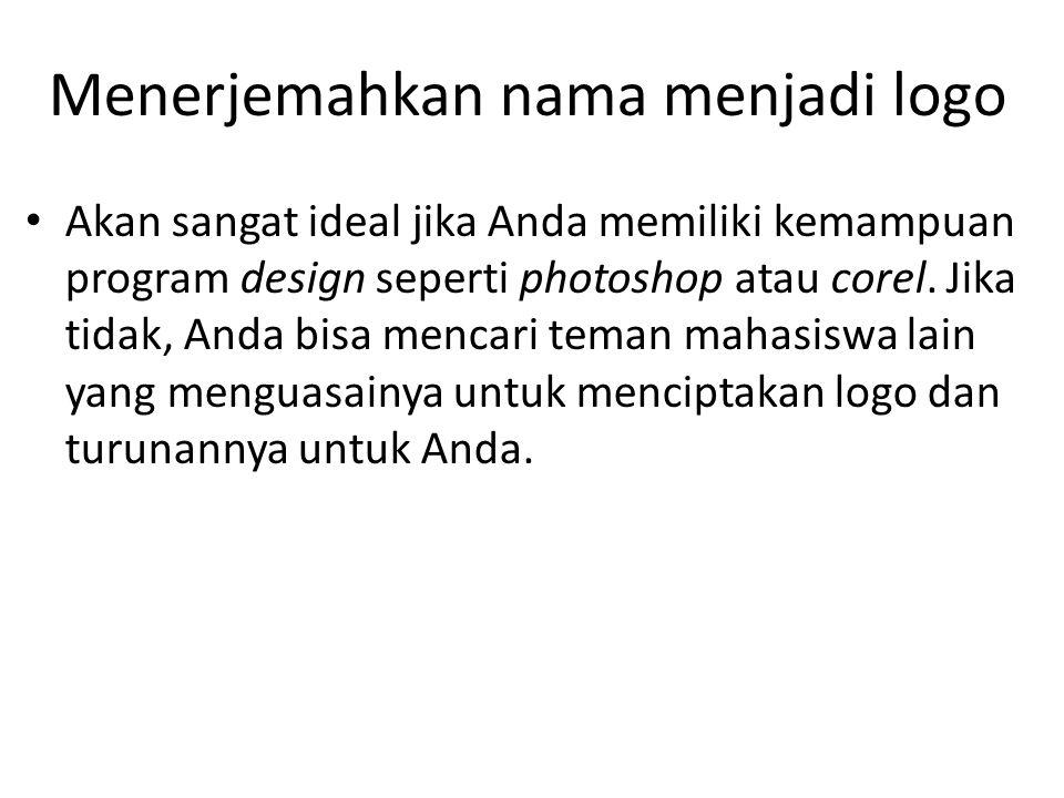 Menerjemahkan nama menjadi logo Akan sangat ideal jika Anda memiliki kemampuan program design seperti photoshop atau corel. Jika tidak, Anda bisa menc
