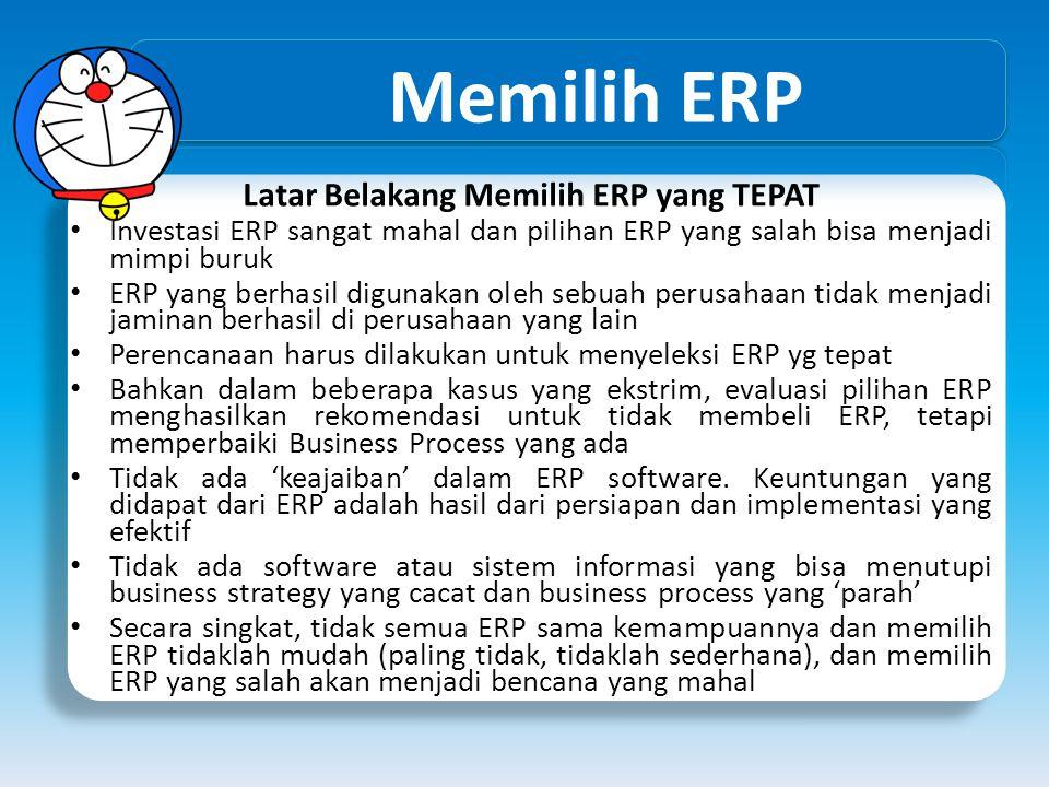Memilih ERP Latar Belakang Memilih ERP yang TEPAT Investasi ERP sangat mahal dan pilihan ERP yang salah bisa menjadi mimpi buruk ERP yang berhasil dig