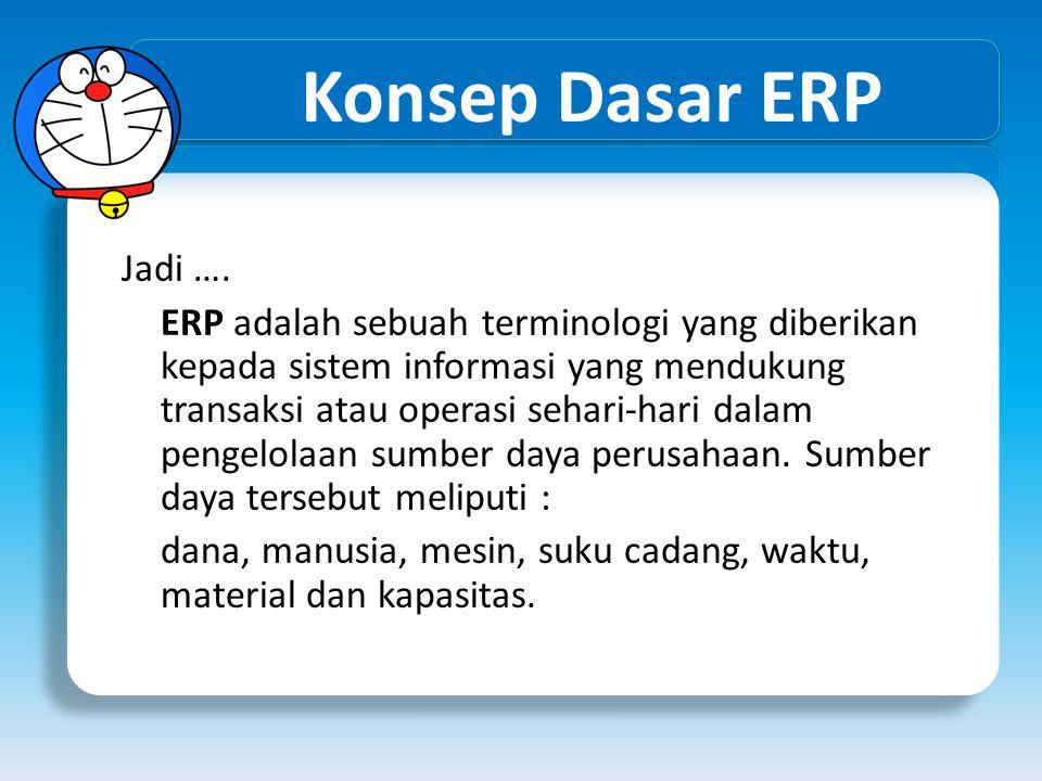Konsep Dasar ERP Jadi …. ERP adalah sebuah terminologi yang diberikan kepada sistem informasi yang mendukung transaksi atau operasi sehari-hari dalam