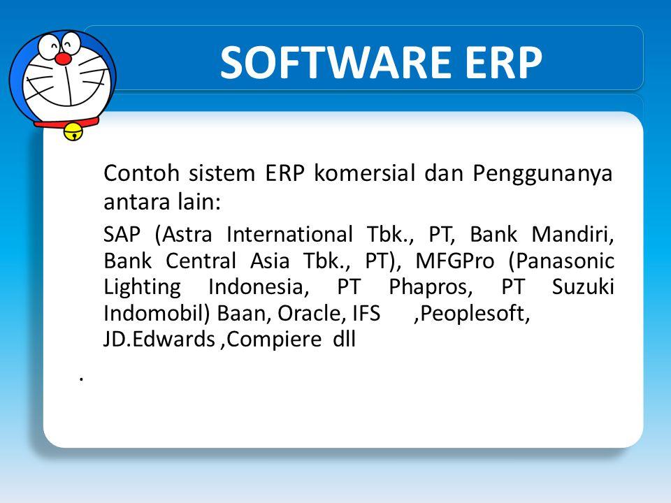 SOFTWARE ERP Contoh sistem ERP komersial dan Penggunanya antara lain: SAP (Astra International Tbk., PT, Bank Mandiri, Bank Central Asia Tbk., PT), MF