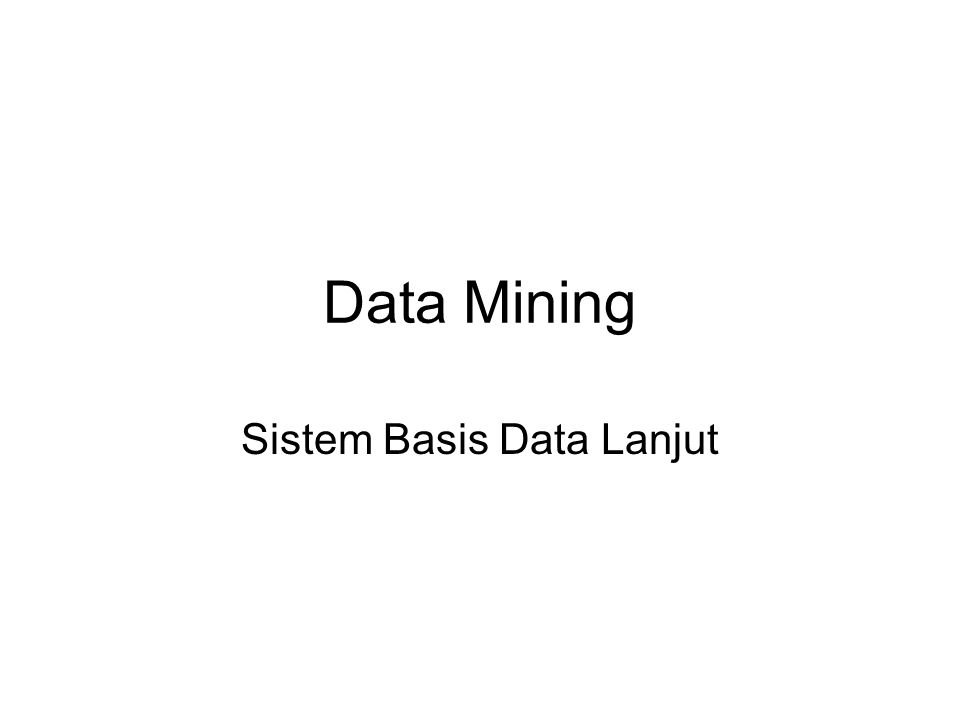 Data Mining Sistem Basis Data Lanjut