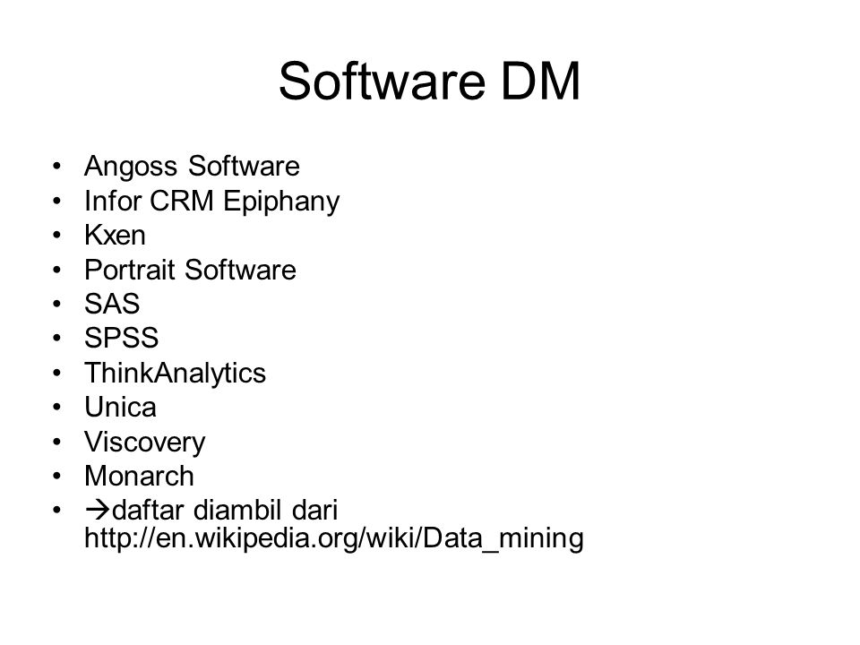 Software DM Angoss Software Infor CRM Epiphany Kxen Portrait Software SAS SPSS ThinkAnalytics Unica Viscovery Monarch  daftar diambil dari http://en.
