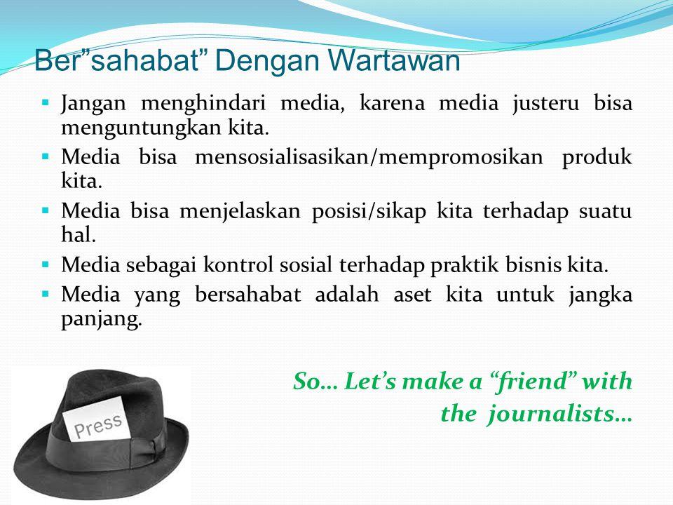Ber sahabat Dengan Wartawan  Jangan menghindari media, karena media justeru bisa menguntungkan kita.