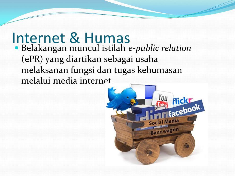 Internet & Humas Belakangan muncul istilah e-public relation (ePR) yang diartikan sebagai usaha melaksanan fungsi dan tugas kehumasan melalui media internet.