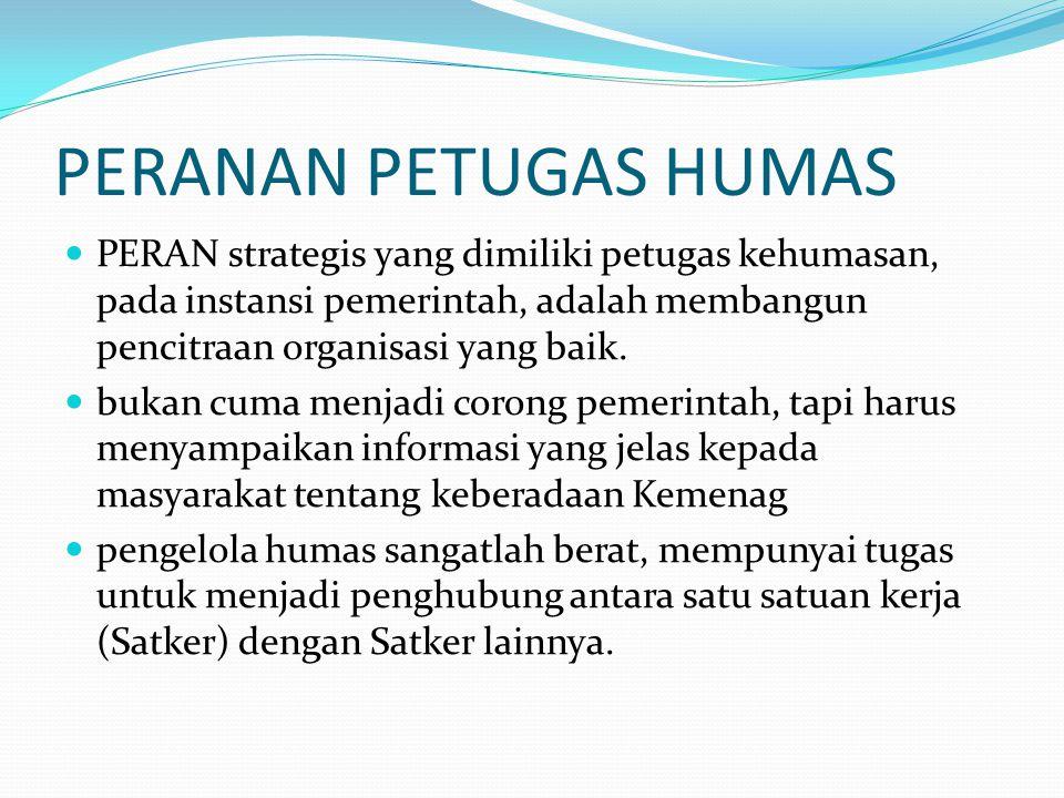 PERANAN PETUGAS HUMAS PERAN strategis yang dimiliki petugas kehumasan, pada instansi pemerintah, adalah membangun pencitraan organisasi yang baik.