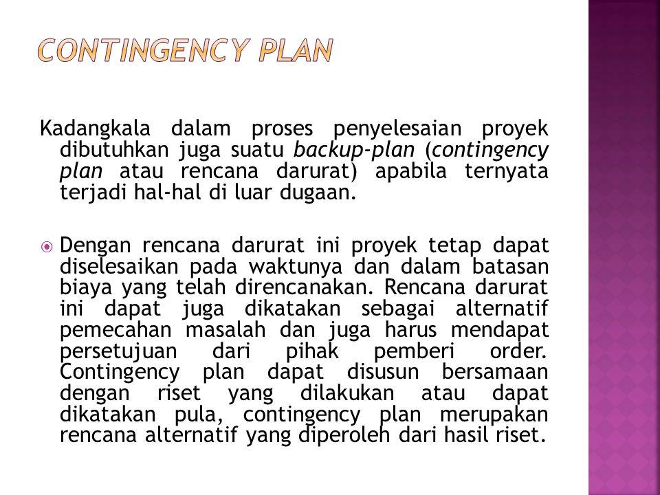 Kadangkala dalam proses penyelesaian proyek dibutuhkan juga suatu backup-plan (contingency plan atau rencana darurat) apabila ternyata terjadi hal-hal di luar dugaan.