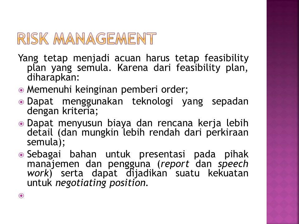 Yang tetap menjadi acuan harus tetap feasibility plan yang semula. Karena dari feasibility plan, diharapkan:  Memenuhi keinginan pemberi order;  Dap