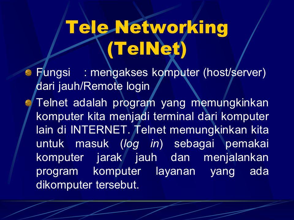 Tele Networking (TelNet) Fungsi: mengakses komputer (host/server) dari jauh/Remote login Telnet adalah program yang memungkinkan komputer kita menjadi terminal dari komputer lain di INTERNET.