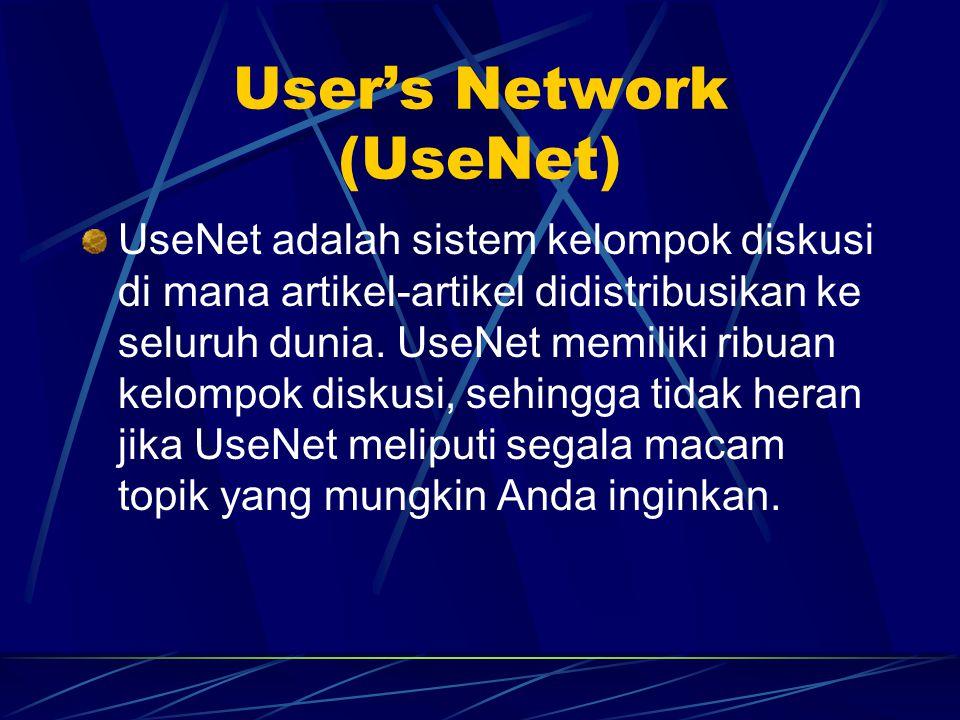 User's Network (UseNet) UseNet adalah sistem kelompok diskusi di mana artikel-artikel didistribusikan ke seluruh dunia.