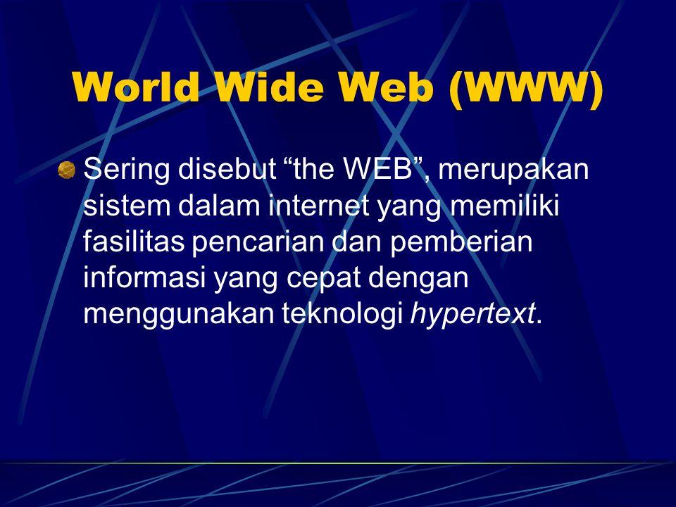 World Wide Web (WWW) Sering disebut the WEB , merupakan sistem dalam internet yang memiliki fasilitas pencarian dan pemberian informasi yang cepat dengan menggunakan teknologi hypertext.